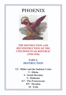 THE DESTRUCTION AND RECONSTRUCTION OF THE CZECHOSLOVAK REPUBLIC (1938-1946), PART I - DESTRUCTION